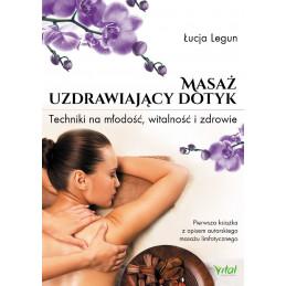 Masaż - uzdrawiający dotyk. Techniki na młodość, witalność i zdrowie
