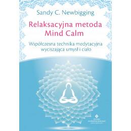 Relaksacyjna metoda Mind Calm. Współczesna technika medytacyjna wyciszająca umysł i ciało