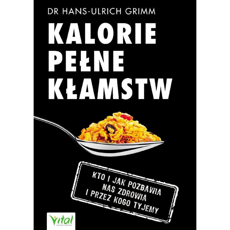 Kalorie pełne kłamstw. Kto i jak pozbawia nas zdrowia i przez kogo tyjemy