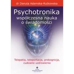Psychotronika - współczesna nauka o świadomości. Telepatia, teleportacja, prekognicja, cudowne uzdrowienia