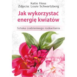 Jak wykorzystać energię kwiatów. Sztuka codziennego rozkwitania