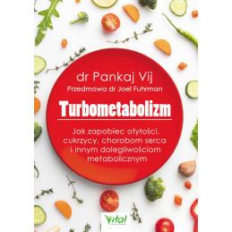Turbometabolizm. Jak zapobiec otyłości, cukrzycy, chorobom serca i innym dolegliwościom metaboliczntm