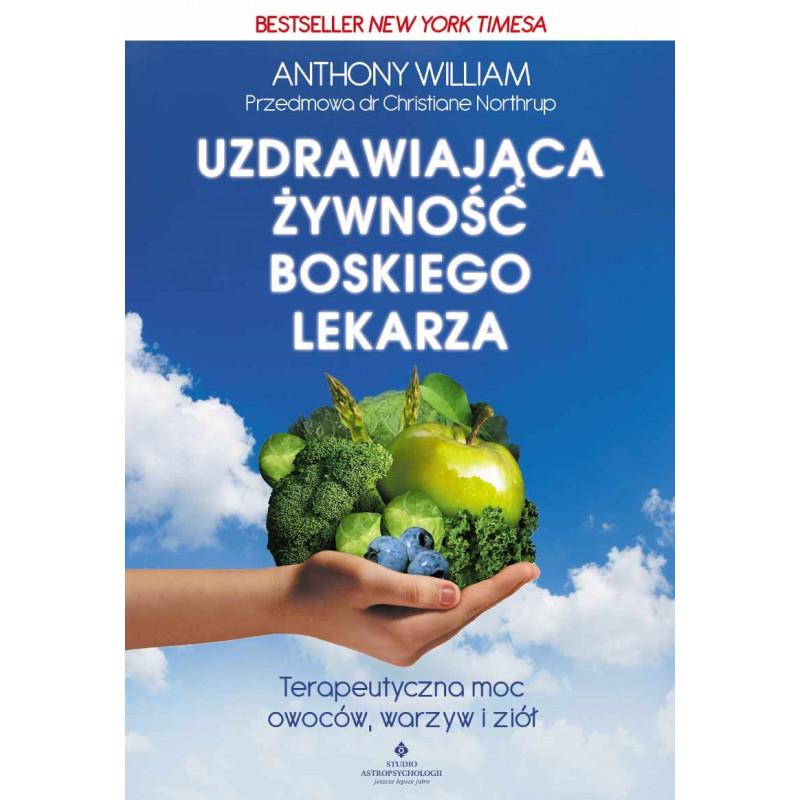Uzdrawiająca żywność boskiego lekarza. Terapeutyczna moc owoców, warzyw i ziół.