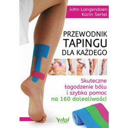 Przewodnig tapingu dla każdego. Skuteczne łagodzenie bólu i szybka pomoc na 160 dolegliwości
