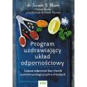 Program uzdrawiający układ odpornościowy. Lepsza odporność bez chorób autoimmunologicznych w 4 krokach