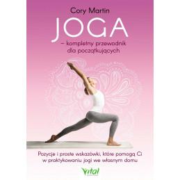 Joga – kompletny przewodnik dla początkujących. Pozycje i proste wskazówki, które pomogą Ci w praktykowaniu jogi we własnym dom