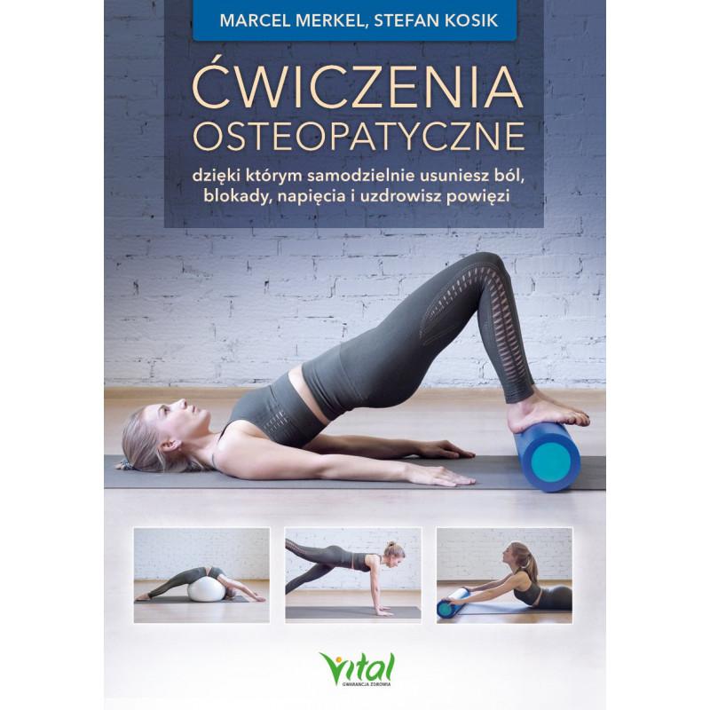 Ćwiczenia osteopatyczne, dzięki którym samodzielnie usuniesz ból, blokady, napięcia i uzdrowisz powięzi