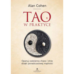 Egz. ekspozycyjny - Tao w praktyce. Opanuj codzienny chaos i stres dzięki ponadczasowej mądrości