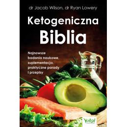 Ketogeniczna Biblia. Najnowsze badania naukowe, suplementacja, praktyczne porady i przepisy