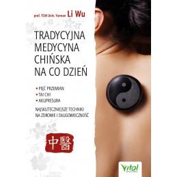Tradycyjna Medycyna Chińska na co dzień. Pięć Przemian, Tai Chi, akupresura - najskuteczniejsze techniki na zdrowie i długowiec