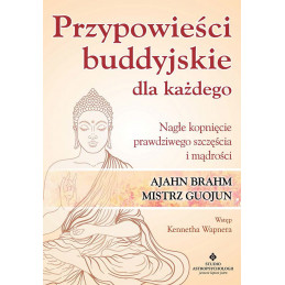 Przypowieści buddyjskie dla każdego. Nagłe kopnięcie prawdziwego szczęścia i mądrości