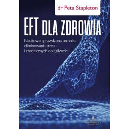 EFT dla zdrowia. Sprawdzona naukowo technika eliminowania stresu i chronicznych dolegliwości