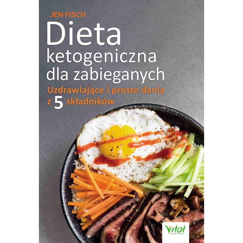 Dieta ketogeniczna dla zabieganych. Uzdrawiające i proste dania z 5 składników