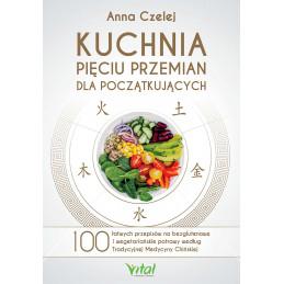 Kuchnia Pięciu Przemian dla początkujących. 100 łatwych przepisów na bezglutenowe i wegetariańskie potrawy według Tradycyjnej M