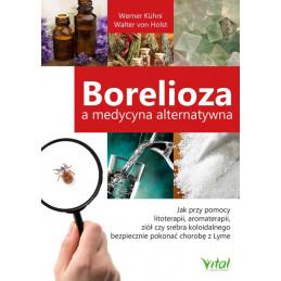 Borelioza a medycyna alternatywna. Jak przy pomocy litoterapii, aromaterapii, ziół czy srebra koloidalnego bezpiecznie pokonać