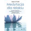 Medytacja dla relaksu. 60 praktyk medytacyjnych, które pomogą zredukować stres, pielęgnować spokój i poprawić jakość snu