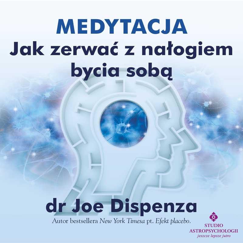 Medytacja jak zerwac z nalogiem bycia soba Joe Dispenza audio EK 1500px