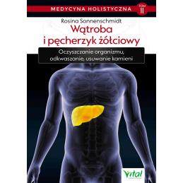 Medycyna holistyczna tom 2 Watroba i pecherzyk zolciowy Rosina Sonnenschmidt IK