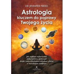 Astrologia kluczem do poprawy Twojego życia. Jak mądrze wykorzystać swój życiowy potencjał dzięki indywidualnemu układowi plane