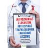 (Ebook) Jak rozmawiać z lekarzem, aby uzyskać trafną diagnozę i właściwe leczenie. Odkryj lekarskie mity i poznaj prawdę o swoim zdrowi