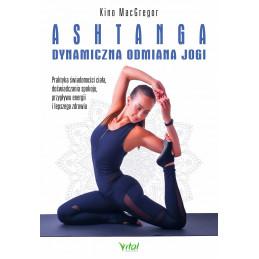 Ashtanga – dynamiczna odmiana jogi. Praktyka świadomości ciała, doświadczania spokoju, przypływu energii i lepszego zdrowia