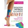 (Ebook) Przewodnik tapingu dla każdego. Skuteczne łagodzenie bólu i szybka pomoc na 160 dolegliwości