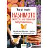 (Ebook) Hashimoto - skuteczny, holistyczny plan zarządzania chorobą. Wykorzystaj dietę i drobne zmiany w stylu życia, by zapanować nad