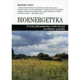 Bioenergetyka - o tym jak poprzez ciało leczyć ...