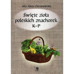 Święte zioła poleskich znachorek TOM II K-P